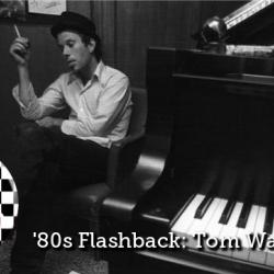 Darren DeVivo looks back at being 20 again in 1985 listening to Tom Waits.